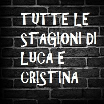 Tutte le stagioni di Luca e Cristina